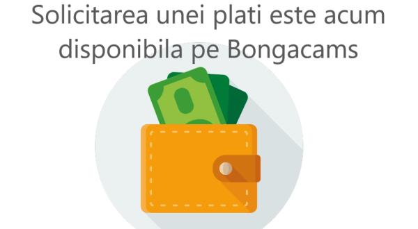 Solicitarea unei plati este acum disponibila pe Bongacams