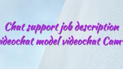 Chat support job description videochat model videochat Cam4