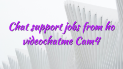 Chat support jobs from ho videochatme Cam4