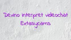 Devino interpret videochat Extasycams