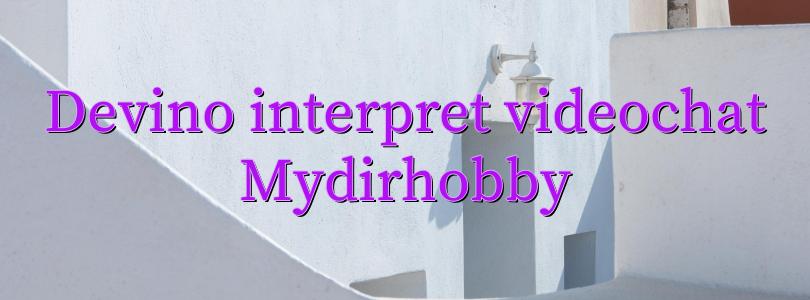 Devino interpret videochat Mydirhobby