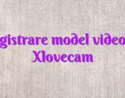 Inregistrare model videochat Xlovecam