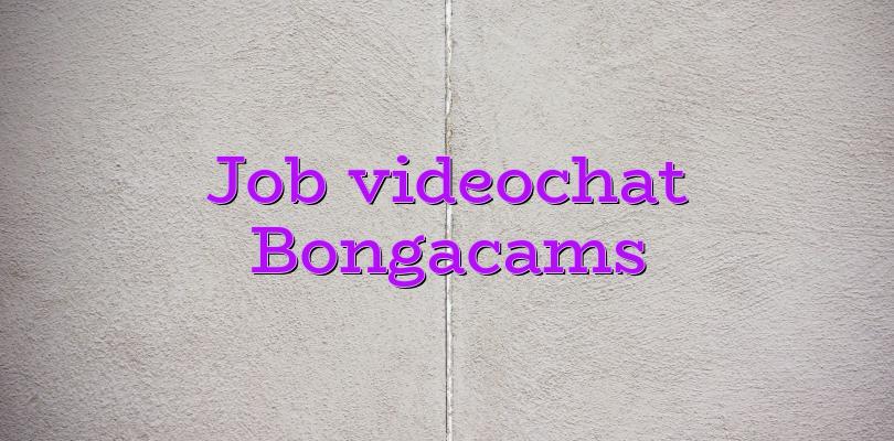 Job videochat Bongacams