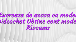 Lucreaza de acasa ca model videochat Obtine cont model Rivcams