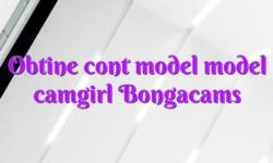 Obtine cont model model camgirl Bongacams