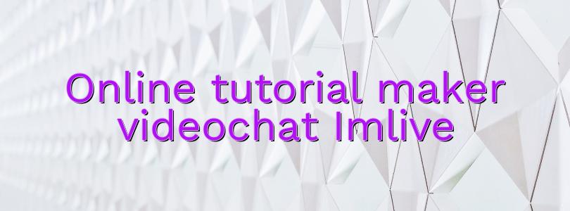 Online tutorial maker videochat Imlive