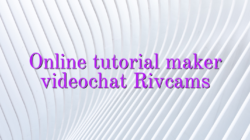 Online tutorial maker videochat Rivcams
