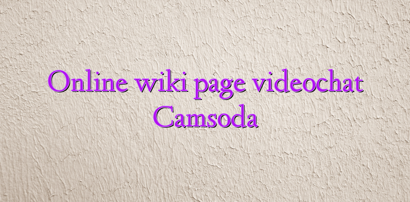 Online wiki page videochat Camsoda