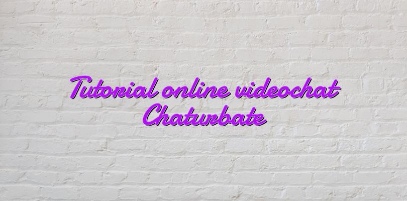 Tutorial online videochat Chaturbate