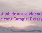 Caut job de acasa videochat Obtine cont Camgirl Extasycams