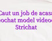 Caut un job de acasa videochat model videochat Strichat