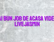 Cel mai bun job de acasa videochat LiveJasmin