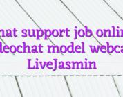 Chat support job online videochat model webcam LiveJasmin