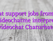 Chat support jobs from ho videochatme interpret videochat Chaturbate