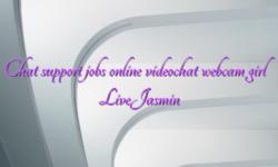 Chat support jobs online videochat webcam girl LiveJasmin
