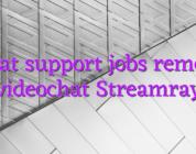 Chat support jobs remote videochat Streamray