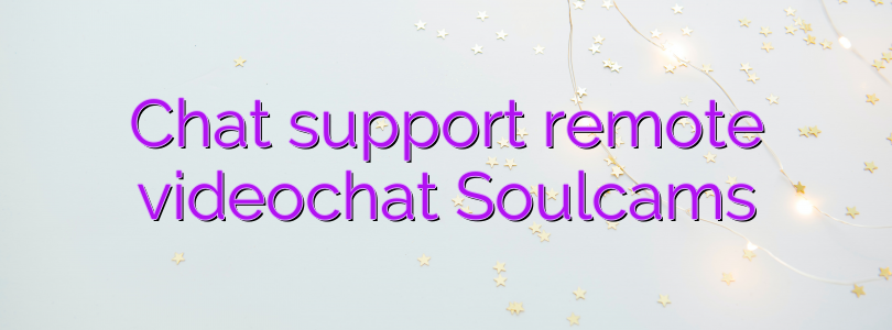 Chat support remote videochat Soulcams