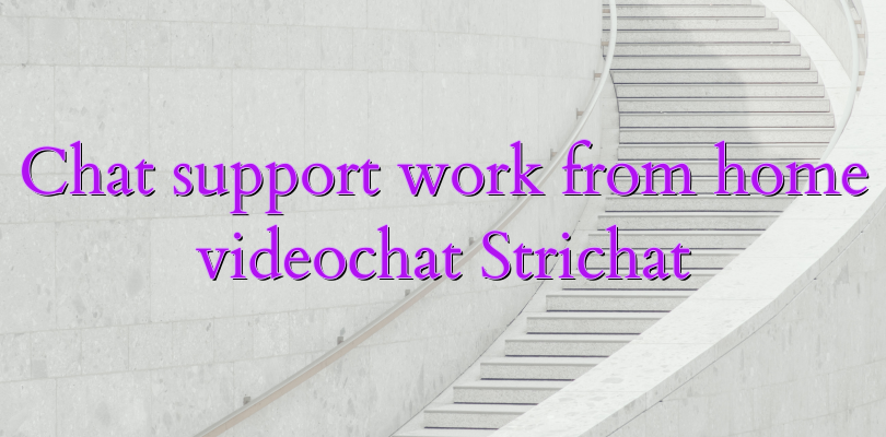 Chat support work from home videochat Strichat