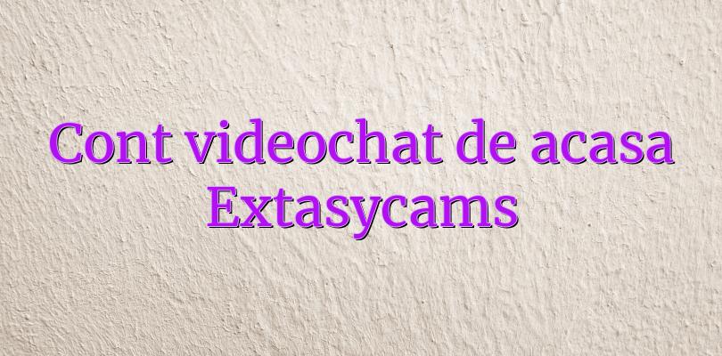 Cont videochat de acasa Extasycams