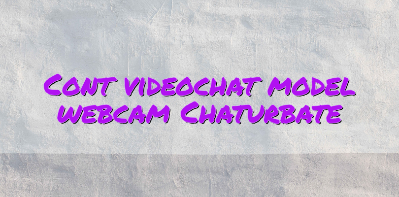 Cont videochat model webcam Chaturbate