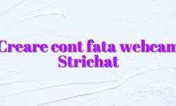 Creare cont fata webcam Strichat