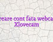 Creare cont fata webcam Xlovecam