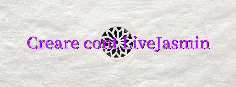 Creare cont LiveJasmin