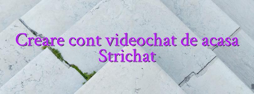 Creare cont videochat de acasa Strichat