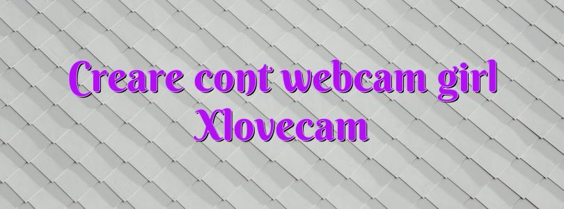 Creare cont webcam girl Xlovecam