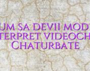 Cum sa devii model interpret videochat Chaturbate