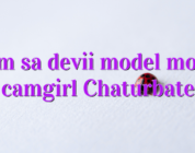 Cum sa devii model model camgirl Chaturbate