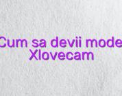 Cum sa devii model Xlovecam