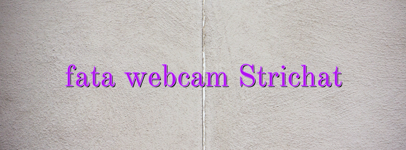 fata webcam Strichat