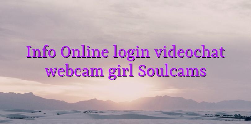 Info Online login videochat webcam girl Soulcams