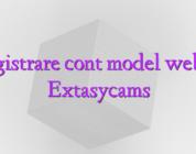 Inregistrare cont model webcam Extasycams