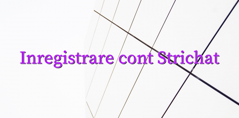 Inregistrare cont Strichat