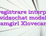 Inregistrare interpret videochat model camgirl Xlovecam