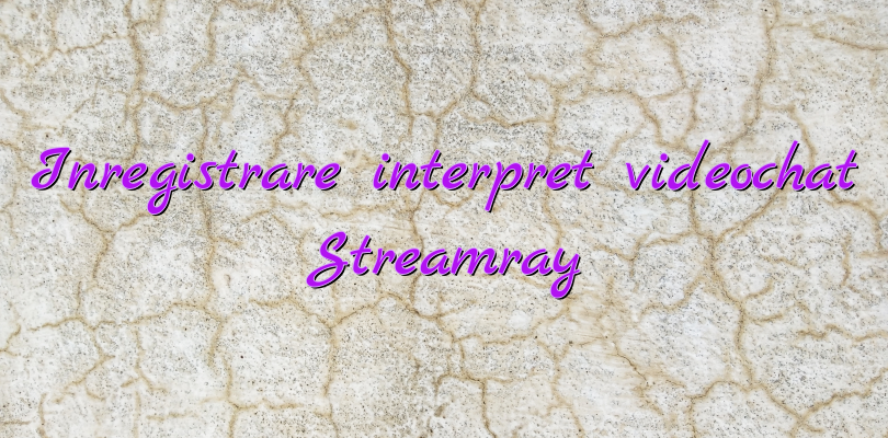 Inregistrare interpret videochat Streamray