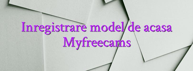 Inregistrare model de acasa Myfreecams