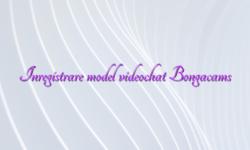 Inregistrare model videochat Bongacams