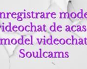 Inregistrare model videochat de acasa model videochat Soulcams