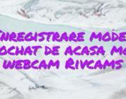 Inregistrare model videochat de acasa model webcam Rivcams