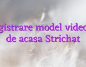 Inregistrare model videochat de acasa Strichat