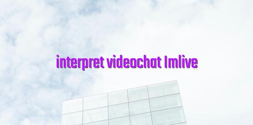 interpret videochat Imlive