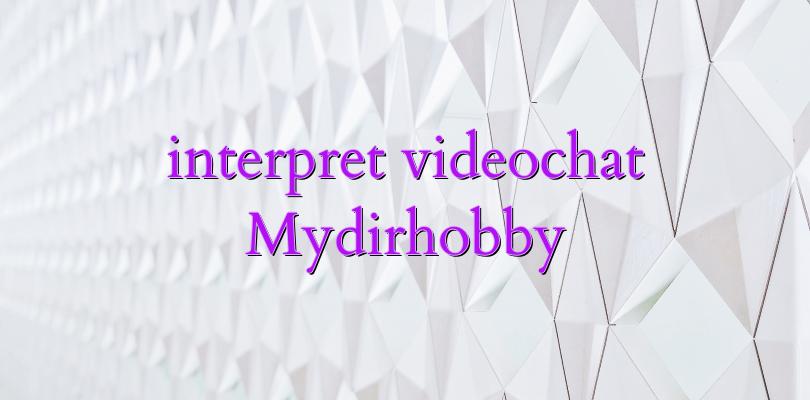 interpret videochat Mydirhobby