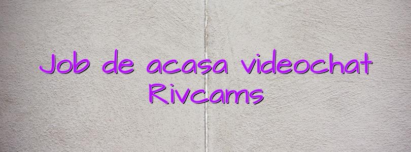 Job de acasa videochat Rivcams