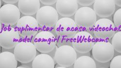 Job suplimentar de acasa videochat model camgirl FreeWebcams