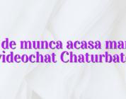 Loc de munca acasa manual videochat Chaturbate