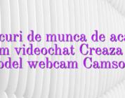 Locuri de munca de acasa forum videochat Creaza cont model webcam Camsoda