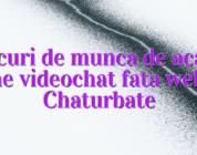 Locuri de munca de acasa online videochat fata webcam Chaturbate